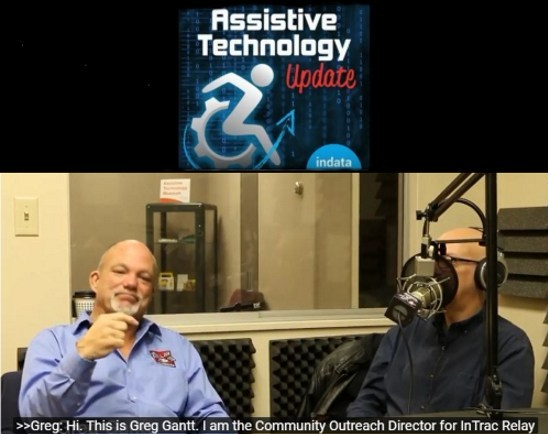 Assistive Technology Update logo above a YouTube screen shot of Greg Gantt in a recording studio, his hand in the air next to a man wearing a headset. The caption reads: Hi, this is Greg Gantt. I am the Community Outreach Director for InTrac Relay.