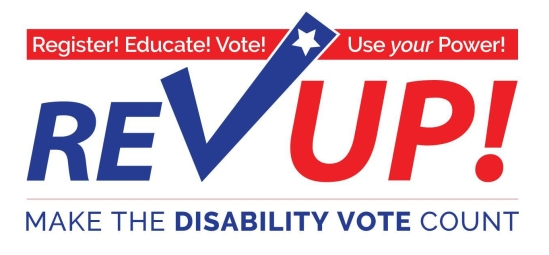 Register! Educate! Vote! Use your power! REV UP! Make the disability vote count.